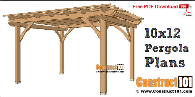 Pergola Plans - 10x12 - Free PDF Download - Construct101 | Pergola .