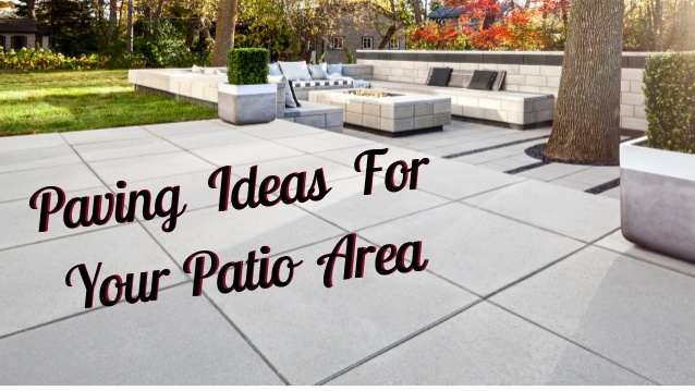 Paving ideas for your patio ar