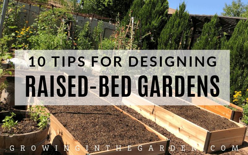 Raised Bed Garden Design Tips | Growing In The Gard